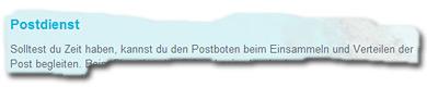 »Postdienst: Solltest du Zeit haben, kannst du den Postboten beim Einsammeln und Verteilen der Post begleiten.«