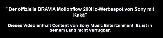 »Der offizielle BRAVIA Motionflow 200Hz-Werbespot von Sony mit Kaká: Dieses Video enthält Content von Sony Music Entertainment. Es ist in deinem Land nicht verfügbar.«